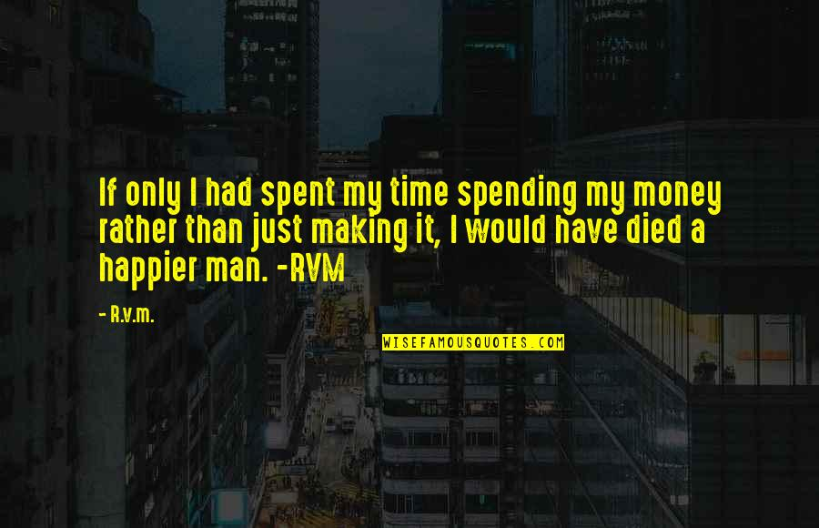Spending Too Much Money Quotes By R.v.m.: If only I had spent my time spending