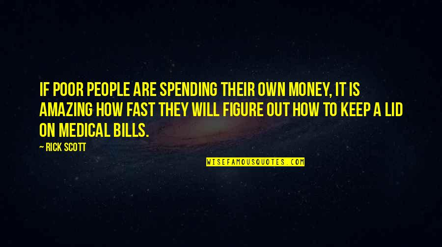 Spending Too Much Money Quotes By Rick Scott: If poor people are spending their own money,