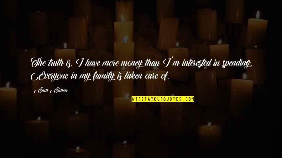 Spending Too Much Money Quotes By Sam Simon: The truth is, I have more money than