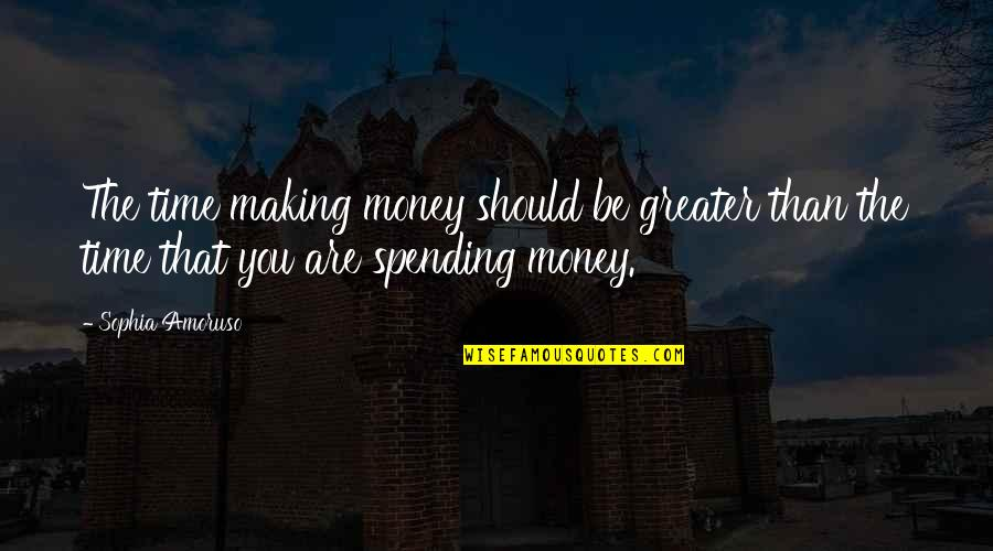 Spending Too Much Money Quotes By Sophia Amoruso: The time making money should be greater than