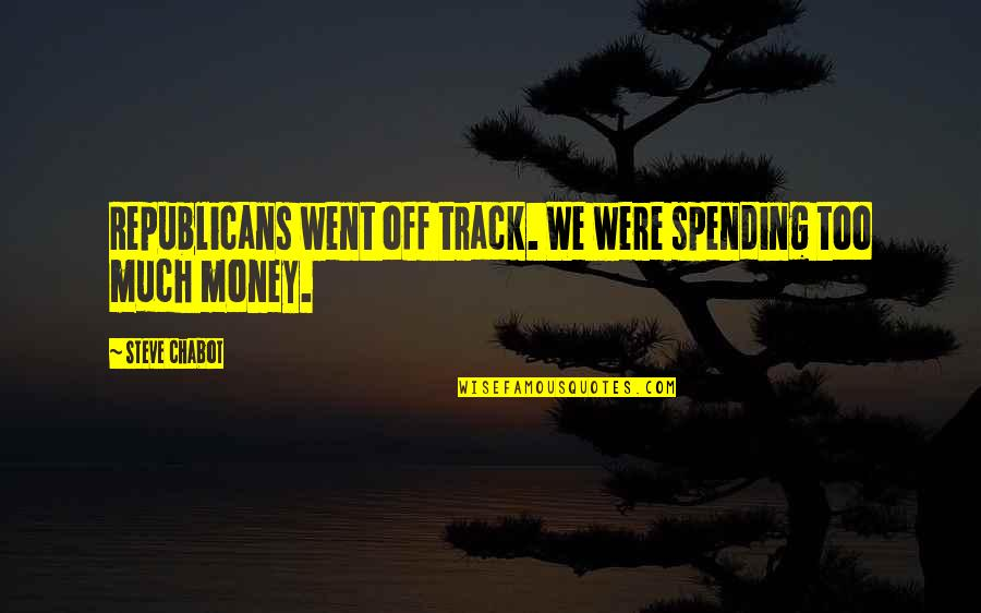 Spending Too Much Money Quotes By Steve Chabot: Republicans went off track. We were spending too