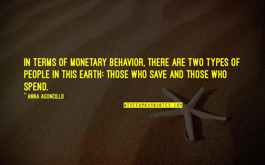 Spending Your Own Money Quotes By Anna Agoncillo: In terms of monetary behavior, there are two