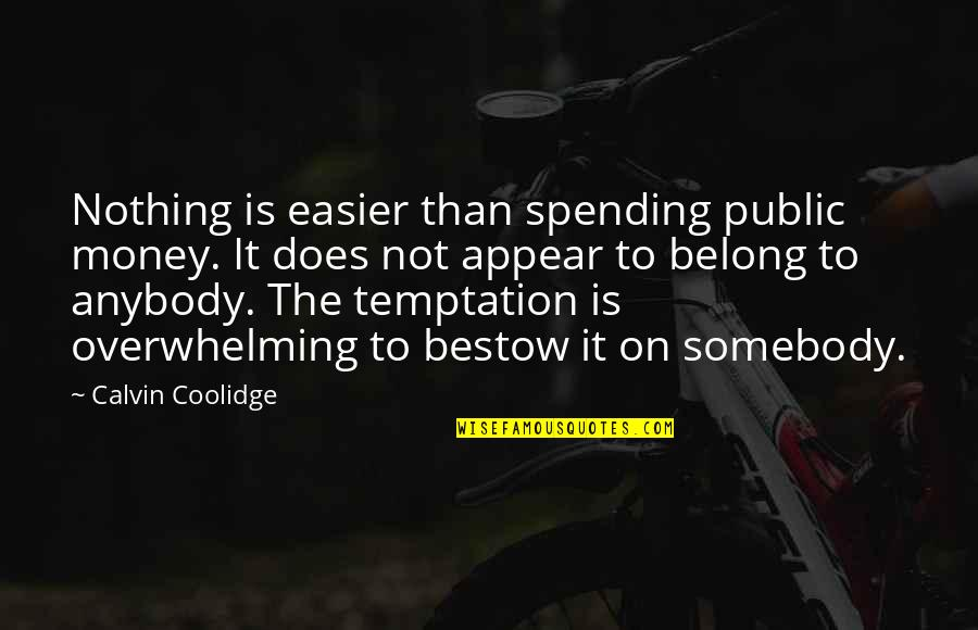 Spending Your Own Money Quotes By Calvin Coolidge: Nothing is easier than spending public money. It