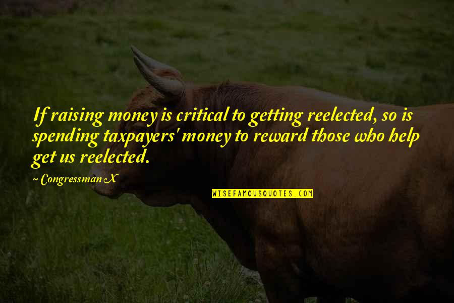 Spending Your Own Money Quotes By Congressman X: If raising money is critical to getting reelected,