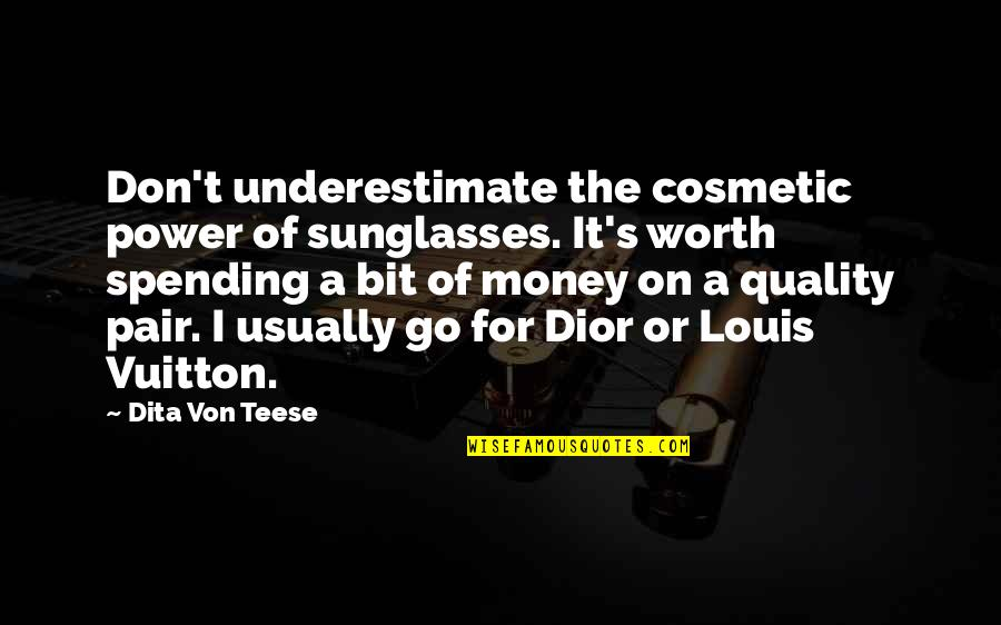 Spending Your Own Money Quotes By Dita Von Teese: Don't underestimate the cosmetic power of sunglasses. It's