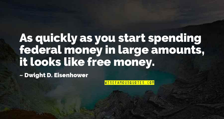 Spending Your Own Money Quotes By Dwight D. Eisenhower: As quickly as you start spending federal money