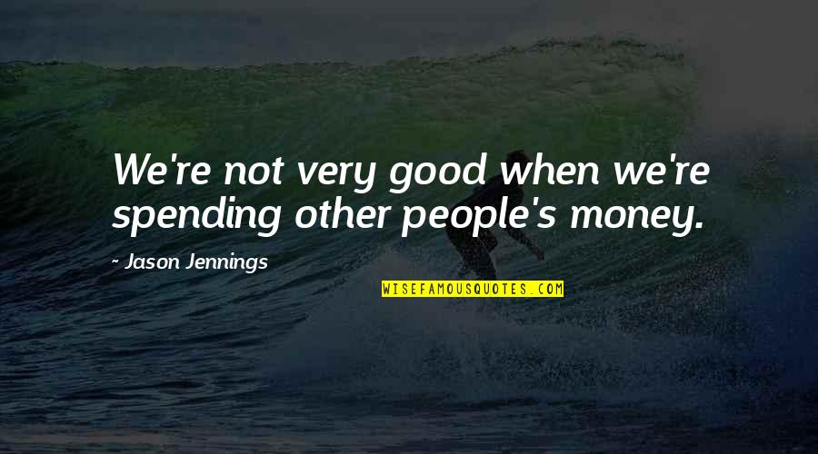 Spending Your Own Money Quotes By Jason Jennings: We're not very good when we're spending other