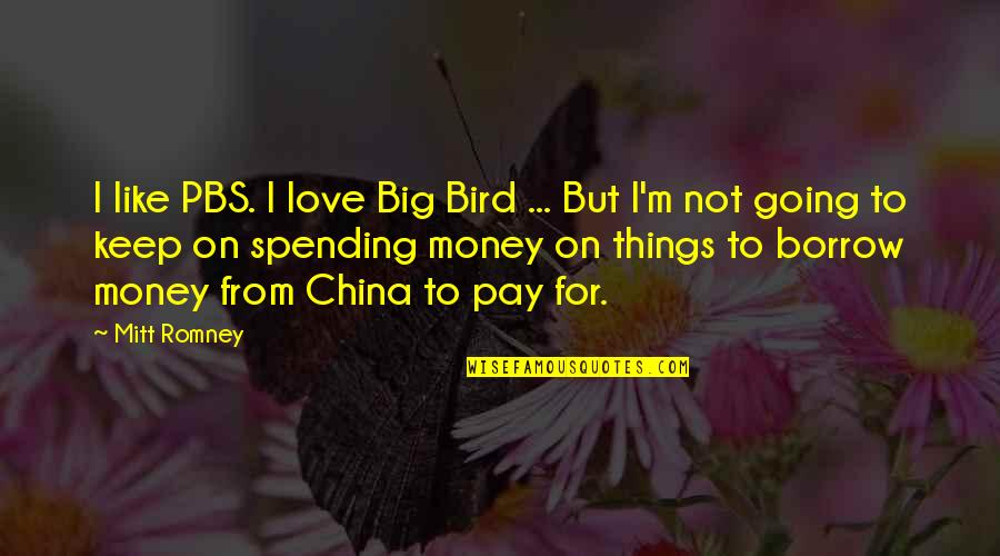 Spending Your Own Money Quotes By Mitt Romney: I like PBS. I love Big Bird ...