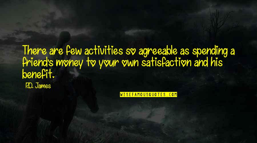 Spending Your Own Money Quotes By P.D. James: There are few activities so agreeable as spending