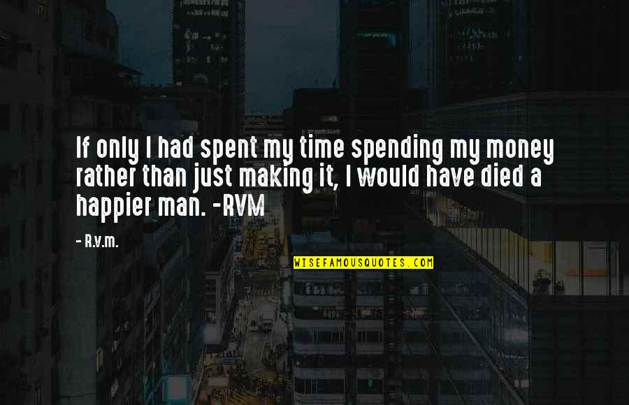 Spending Your Own Money Quotes By R.v.m.: If only I had spent my time spending