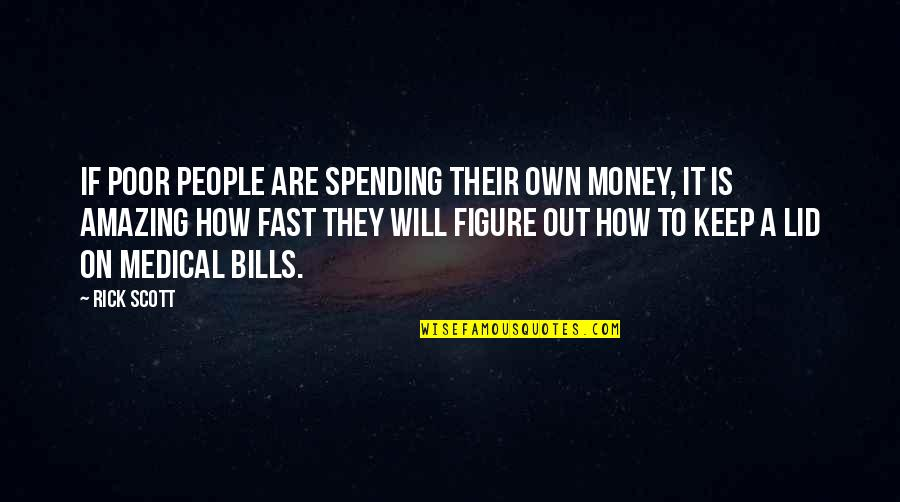Spending Your Own Money Quotes By Rick Scott: If poor people are spending their own money,