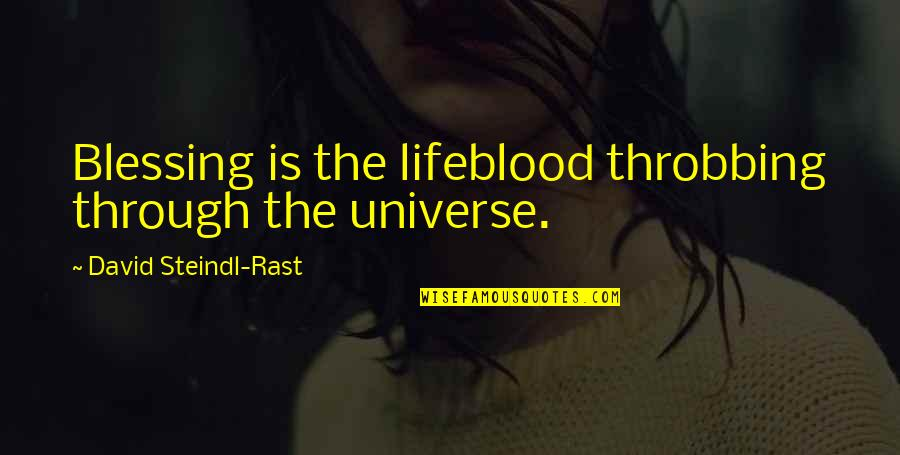 Speranta Moare Ultima Quotes By David Steindl-Rast: Blessing is the lifeblood throbbing through the universe.