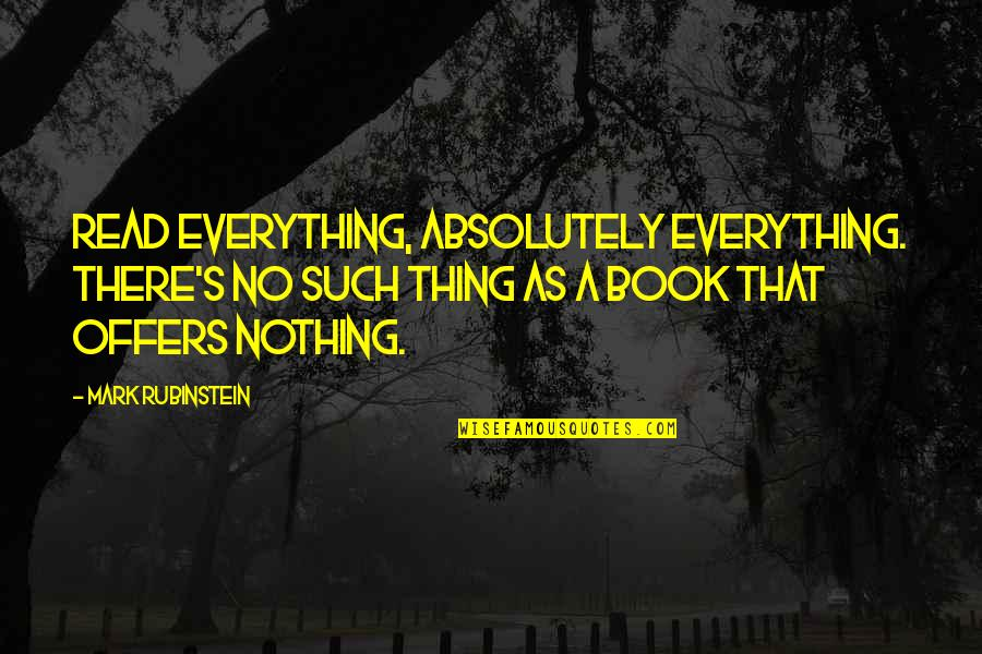 Speranta Moare Ultima Quotes By Mark Rubinstein: Read everything, absolutely everything. There's no such thing