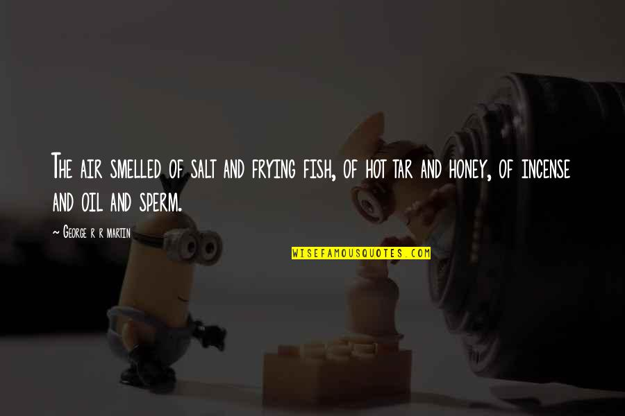 Sperm Quotes By George R R Martin: The air smelled of salt and frying fish,