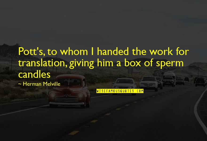 Sperm Quotes By Herman Melville: Pott's, to whom I handed the work for
