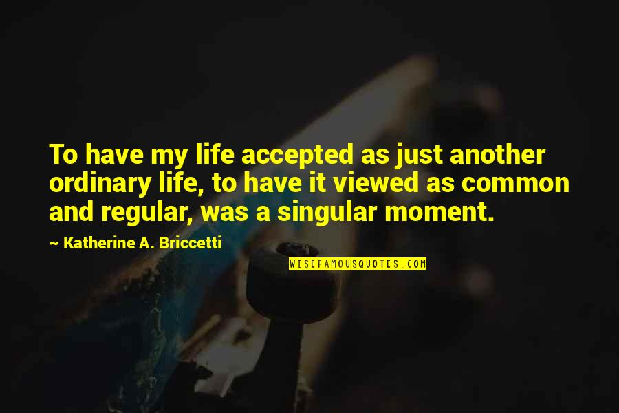 Sperm Quotes By Katherine A. Briccetti: To have my life accepted as just another
