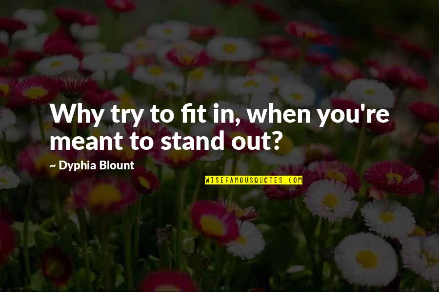 Spetuna Quotes By Dyphia Blount: Why try to fit in, when you're meant