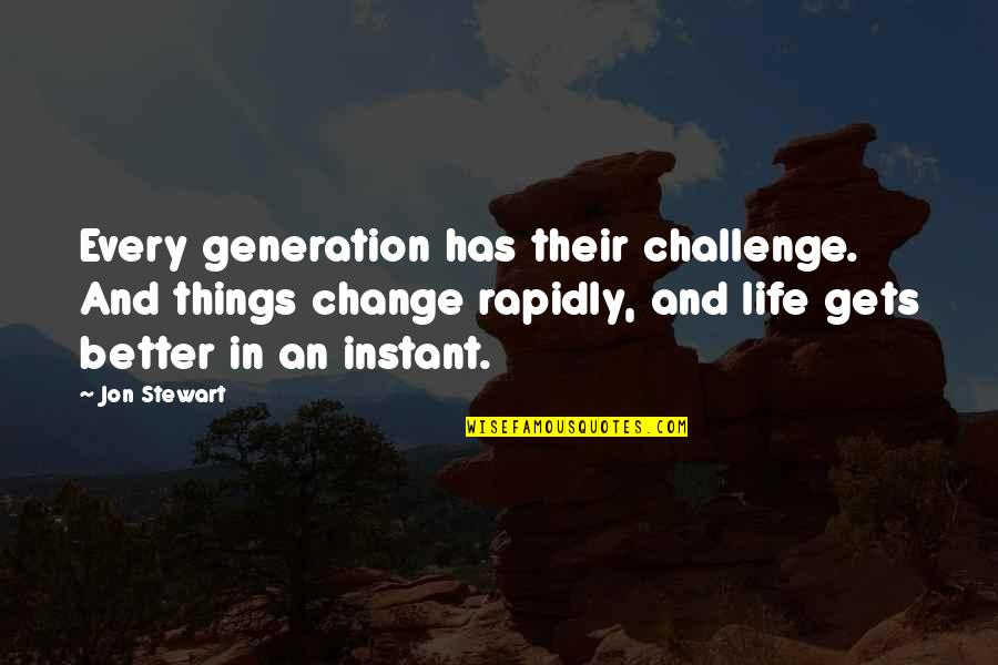 Spetuna Quotes By Jon Stewart: Every generation has their challenge. And things change