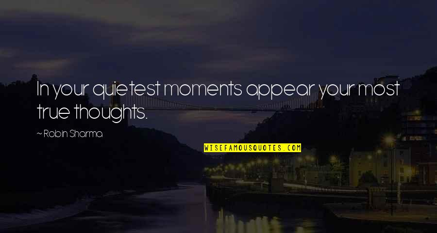 Spetuna Quotes By Robin Sharma: In your quietest moments appear your most true