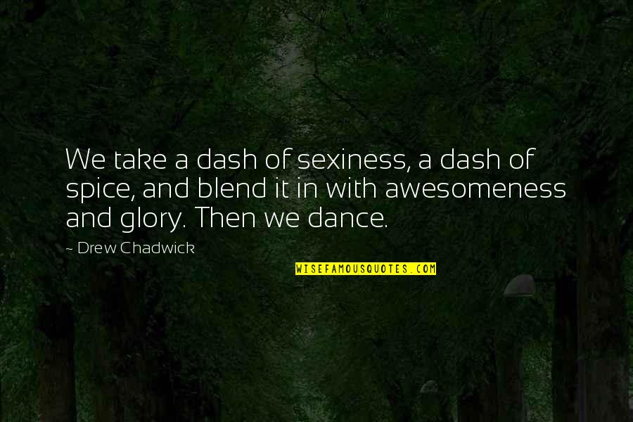 Spice It Up Quotes By Drew Chadwick: We take a dash of sexiness, a dash