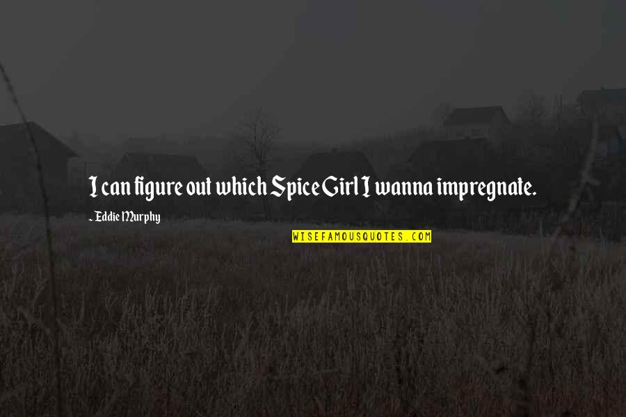 Spice It Up Quotes By Eddie Murphy: I can figure out which Spice Girl I