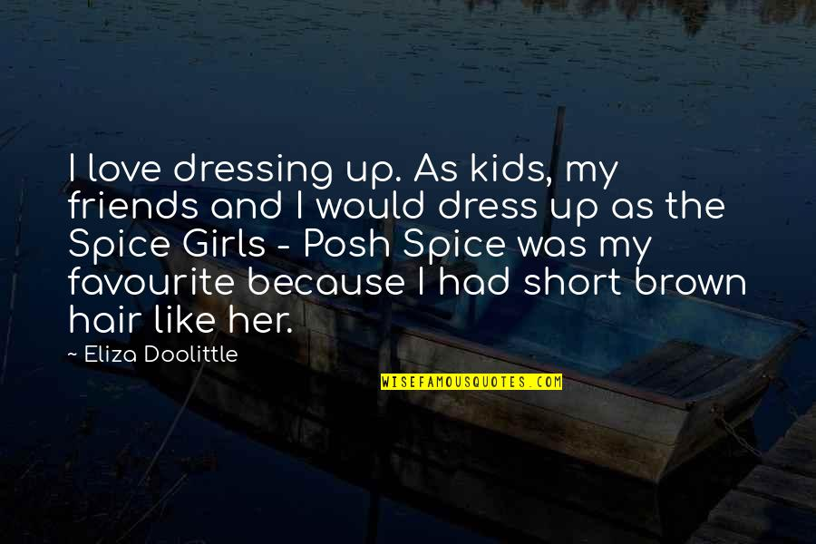 Spice It Up Quotes By Eliza Doolittle: I love dressing up. As kids, my friends