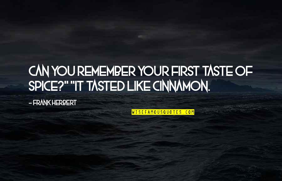 """Spice It Up Quotes By Frank Herbert: Can you remember your first taste of spice?"""""""