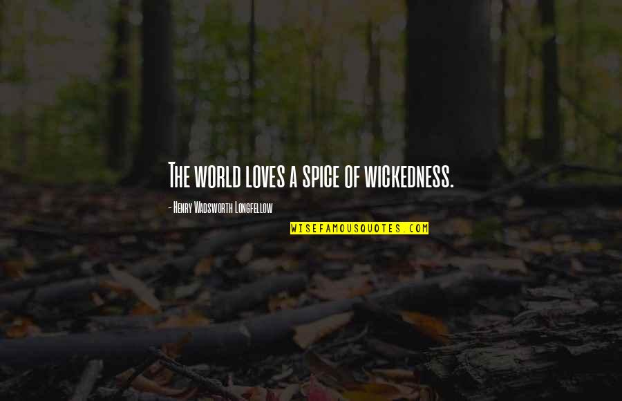 Spice It Up Quotes By Henry Wadsworth Longfellow: The world loves a spice of wickedness.