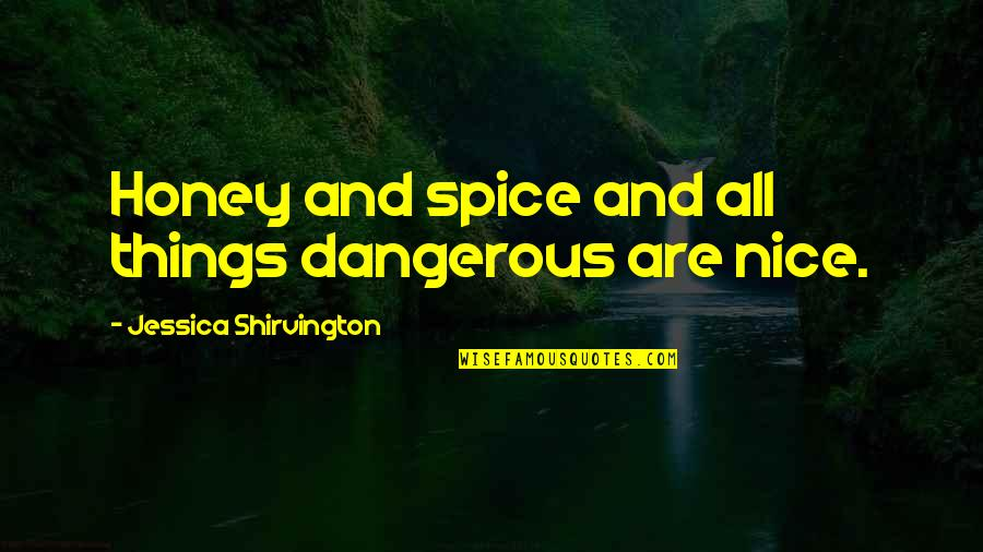 Spice It Up Quotes By Jessica Shirvington: Honey and spice and all things dangerous are