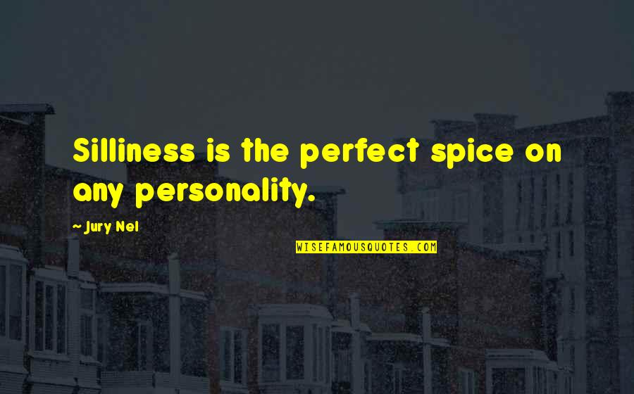 Spice It Up Quotes By Jury Nel: Silliness is the perfect spice on any personality.