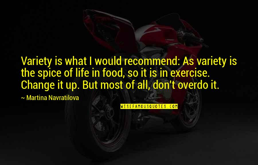 Spice It Up Quotes By Martina Navratilova: Variety is what I would recommend: As variety