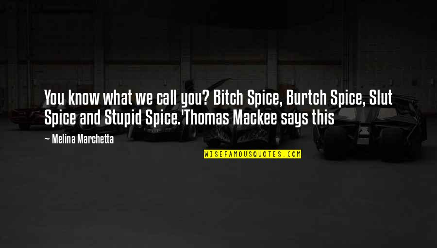 Spice It Up Quotes By Melina Marchetta: You know what we call you? Bitch Spice,