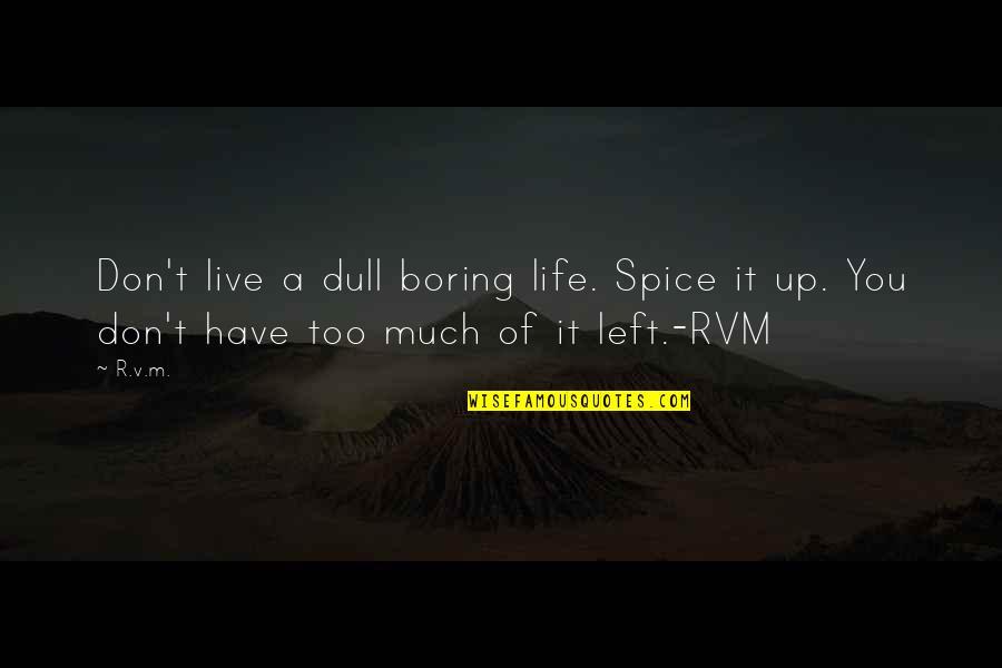 Spice It Up Quotes By R.v.m.: Don't live a dull boring life. Spice it