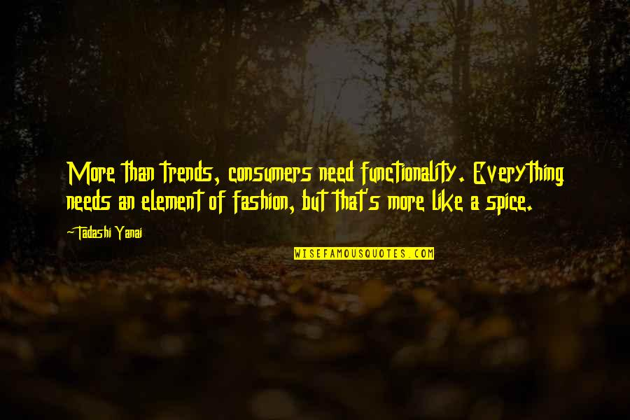 Spice It Up Quotes By Tadashi Yanai: More than trends, consumers need functionality. Everything needs