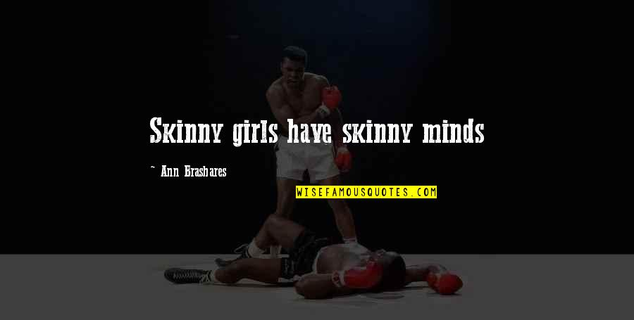 Spicoli Quotes By Ann Brashares: Skinny girls have skinny minds