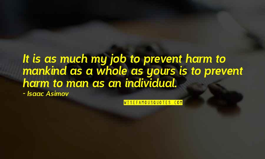 Spicy Marriage Quotes By Isaac Asimov: It is as much my job to prevent