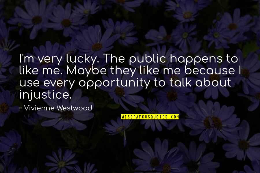 Spicy Marriage Quotes By Vivienne Westwood: I'm very lucky. The public happens to like