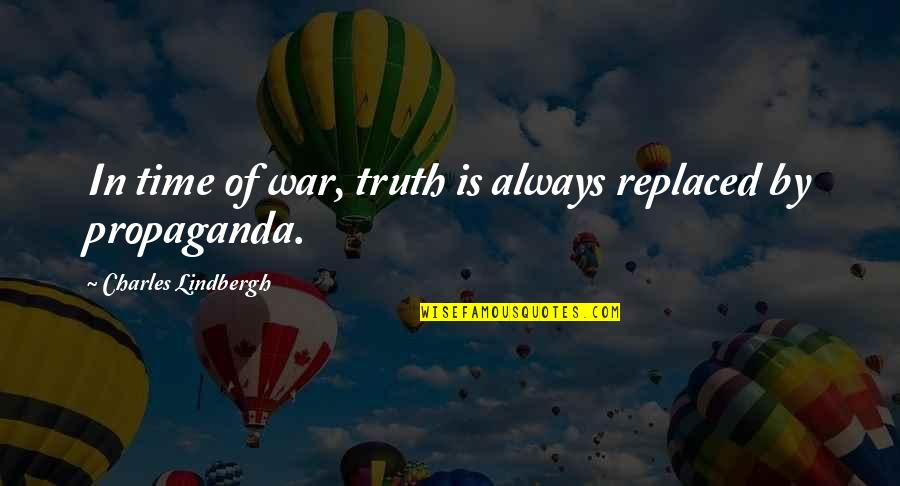 Spider David Cronenberg Quotes By Charles Lindbergh: In time of war, truth is always replaced