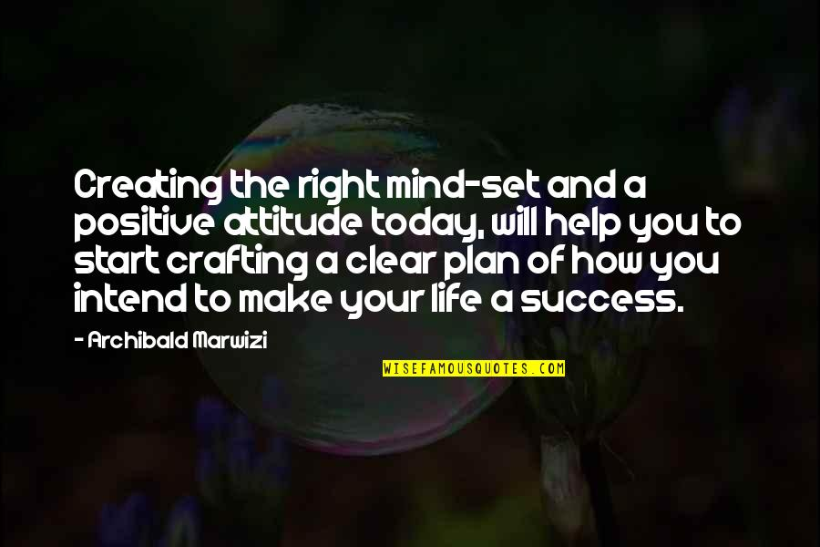 Spider Monkeys Quotes By Archibald Marwizi: Creating the right mind-set and a positive attitude