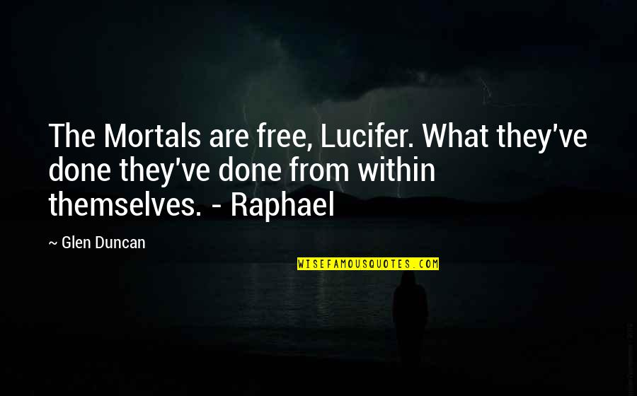 Spider Monkeys Quotes By Glen Duncan: The Mortals are free, Lucifer. What they've done