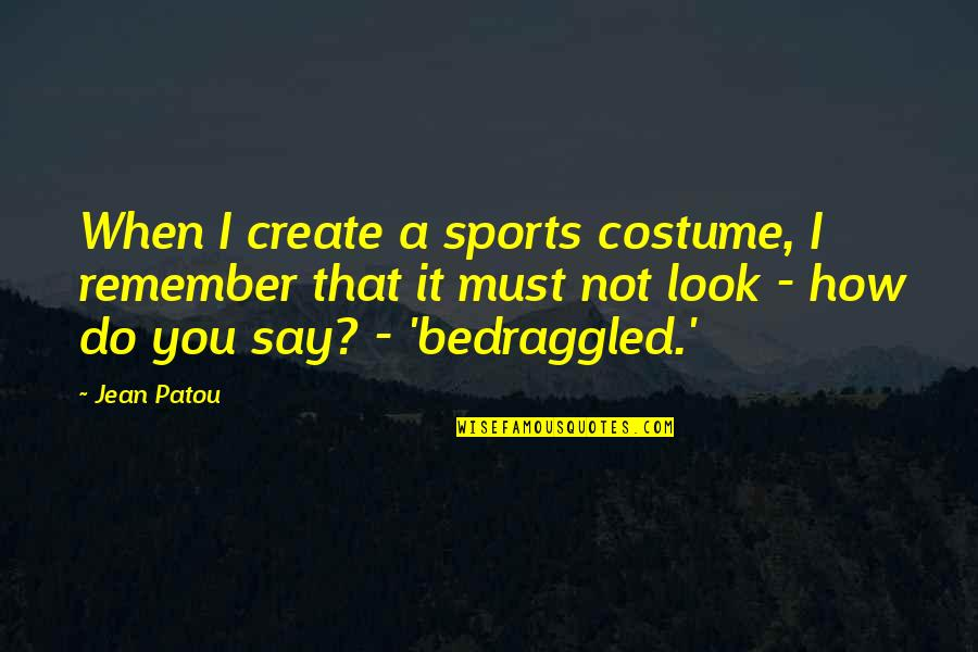 Spider Monkeys Quotes By Jean Patou: When I create a sports costume, I remember