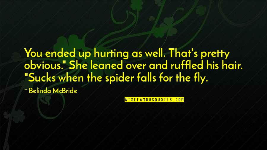 Spider Quotes By Belinda McBride: You ended up hurting as well. That's pretty