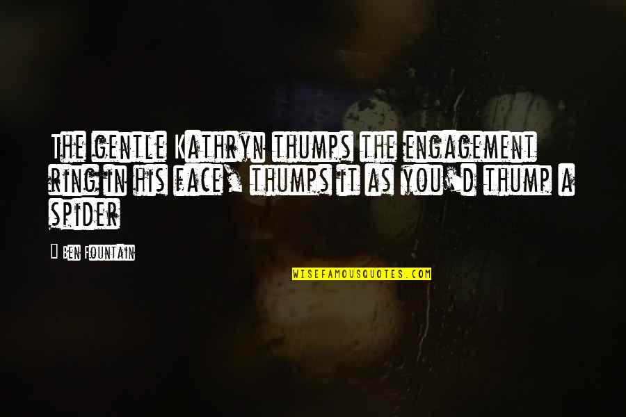 Spider Quotes By Ben Fountain: The gentle Kathryn thumps the engagement ring in
