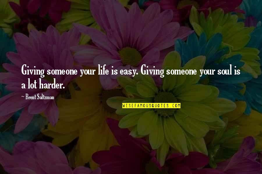 Spider Quotes By Brent Saltzman: Giving someone your life is easy. Giving someone