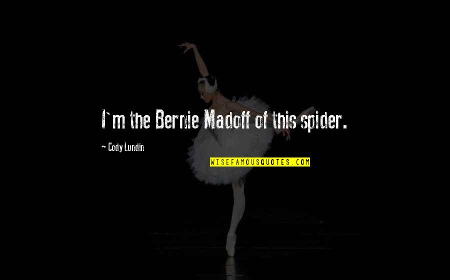 Spider Quotes By Cody Lundin: I'm the Bernie Madoff of this spider.
