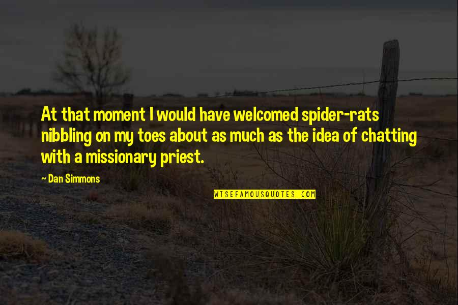 Spider Quotes By Dan Simmons: At that moment I would have welcomed spider-rats