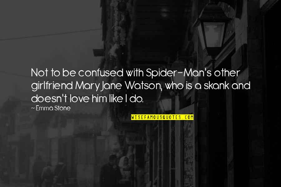 Spider Quotes By Emma Stone: Not to be confused with Spider-Man's other girlfriend