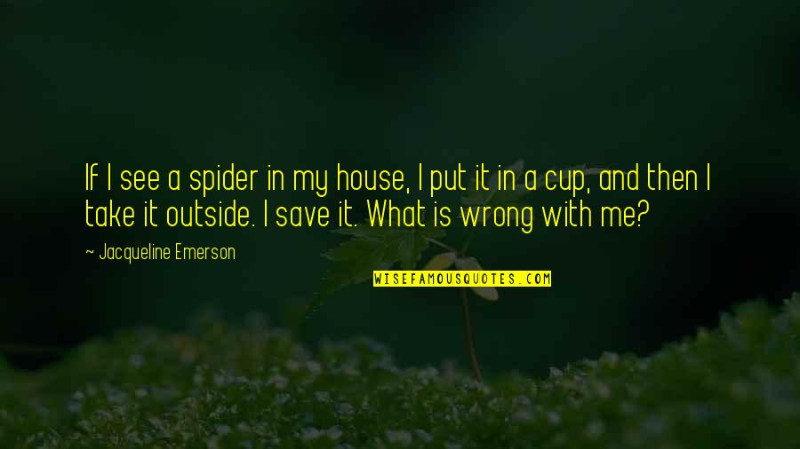 Spider Quotes By Jacqueline Emerson: If I see a spider in my house,