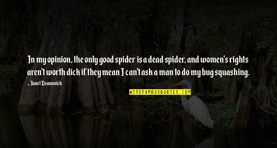 Spider Quotes By Janet Evanovich: In my opinion, the only good spider is