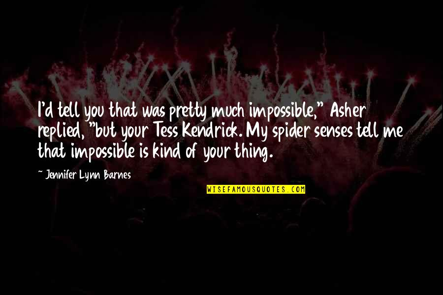 Spider Quotes By Jennifer Lynn Barnes: I'd tell you that was pretty much impossible,""